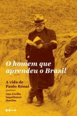 O HOMEM QUE APRENDEU O BRASIL - A VIDA DE PAULO RÓNAI