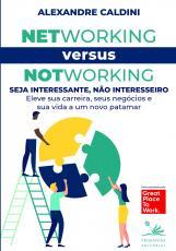 NETWORKING VERSUS NOTWORKING - SEJA INTERESSANTE, NÃO INTERESSEIRO: ELEVE SUA CARREIRA, SEUS NEGÓCIOS E SUA VIDA A UM NOVO PATAMAR