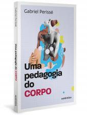 UMA PEDAGOGIA DO CORPO - VOL. 1 (COLEÇÃO O VALOR DO PROFESSOR)