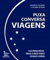 PUXA CONVERSA VIAGENS - 100 PERGUNTAS PARA O BATE-PAPO IR MAIS LONGE