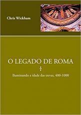 O LEGADO DE ROMA: ILUMINANDO  A IDADE DAS TREVAS , 400 - 1000
