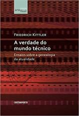 VERDADE DO MUNDO TÉCNICO: ENSAIOS SOBRE A GENEALOGIA DA ATUALIDADE