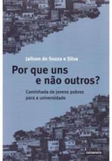 POR QUE UNS E NAO OUTROS?: CAMINHADA DE JOVENS POBRES PARA A UNIVERSIDADE