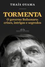 TORMENTA - O GOVERNO BOLSONARO: CRISES, INTRIGAS E SEGREDOS