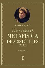 COMENTÁRIO À METAFÍSICA DE ARISTÓTELES IX-XII - VOLUME 3