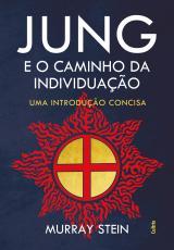 JUNG E O CAMINHO DA INDIVIDUAÇÃO - UMA INTRODUÇÃO CONCISA