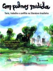 COM PALMOS MEDIDA - TERRA, TRABALHO E CONFLITO NA LITERATURA BRASILEIRA
