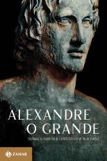 ALEXANDRE, O GRANDE - UM HOMEM E SEU TEMPO