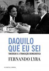 DAQUILO QUE EU SEI: TANCREDO E A TRANSIÇÃO DEMOCRÁTICA