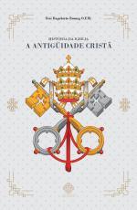 HISTÓRIA DA IGREJA - A ANTIGÜIDADE CRISTÃ