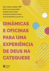 DINÂMICAS E OFICINAS PARA UMA EXPERIÊNCIA DE DEUS NA CATEQUESE
