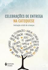 CELEBRAÇÕES DE ENTREGA NA CATEQUESE - INICIAÇÃO CRISTÃ DE CRIANÇAS