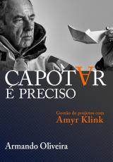 CAPOTAR É PRECISO - GESTÃO DE PROJETOS COM AMYR KLINK