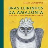 BRASILEIRINHOS DA AMAZÔNIA - POESIA PARA OS BICHOS DA NOSSA MAIOR FLORESTA