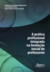 A PRÁTICA PROFISSIONAL INTEGRADA NA FORMAÇÃO INICIAL DE PROFESSORES