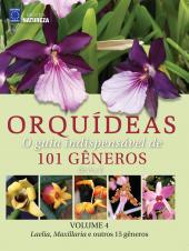 ORQUÍDEAS: O GUIA INDISPENSÁVEL DE 101 GÊNEROS DE A A Z - VOLUME 4 - LAELIA, MAXILLARIA E OUTROS 15 GÊNEROS
