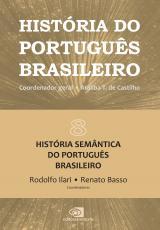 HISTÓRIA DO PORTUGUÊS BRASILEIRO - VOL.8 - HISTÓRIA SEMÂNTICA DO PORTUGUÊS BRASILEIRO