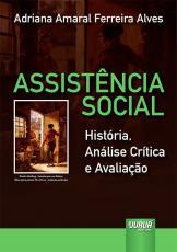 ASSISTÊNCIA SOCIAL - HISTÓRIA, ANÁLISE CRÍTICA E AVALIAÇÃO