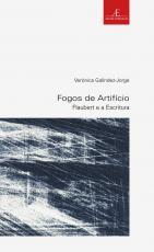 FOGOS DE ARTIFÍCIO: FLAUBERT E A ESCRITURA - VOL. 34