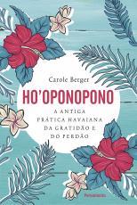 HO'OPONOPONO - A ANTIGA PRÁTICA HAVAIANA DA GRATIDÃO E DO PERDÃO.