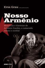 NOSSO ARMÊNIO - MEMÓRIAS E HISTÓRIAS DE ARMÊNIO GUEDES, O CAMARADA SERENO E CORDIAL