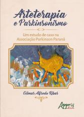 ARTETERAPIA E PARKINSONISMO: UM ESTUDO DE CASO NA ASSOCIAÇÃO PARKINSON PARANÁ