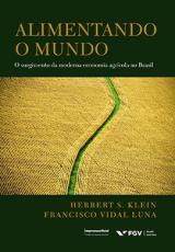 ALIMENTANDO O MUNDO - O SURGIMENTO DA MODERNA ECONOMIA AGRÍCOLA NO BRASIL