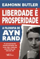 LIBERDADE É PROSPERIDADE - A FILOSOFIA DE AYN RAND