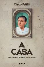 A CASA - A HISTÓRIA DA SEITA DE JOÃO DE DEUS