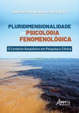 PLURIDIMENSIONALIDADE EM PSICOLOGIA FENOMENOLÓGICA: O CONTEXTO AMAZÔNICO EM PESQUISA E CLÍNICA