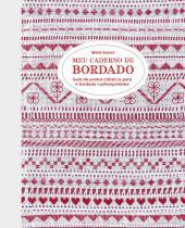 MEU CADERNO DE BORDADO - GUIA DE PONTOS CLÁSSICOS PARA O BORDADO CONTEMPORÂNEO