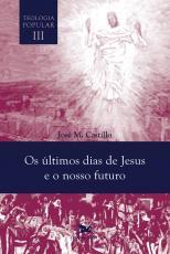 TEOLOGIA POPULAR - VOLUME III - OS ÚLTIMOS DIAS DE JESUS E O FUTURO