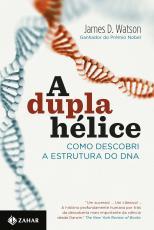 A DUPLA HÉLICE - COMO DESCOBRI A ESTRUTURA DO DNA
