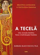 A TECELÃ - UMA JORNADA INICIÁTICA RUMO A INDIVIDUAÇÃO FEMININA.