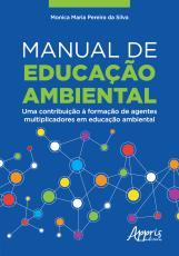 MANUAL DE EDUCAÇÃO AMBIENTAL: UMA CONTRIBUIÇÃO À FORMAÇÃO DE AGENTES MULTIPLICADORES EM EDUCAÇÃO AMBIENTAL