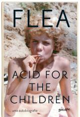 ACID FOR THE CHILDREN - A AUTOBIOGRAFIA DE FLEA, A LENDA DO RED HOT CHILI PEPPERS