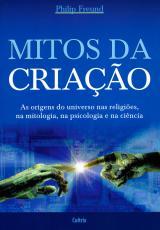 MITOS DA CRIAÇÃO - AS ORIGENS DO UNIVERSO NAS RELIGIÕES, NA MITOLOGIA, NA PSICOLOGIA E NA CIÊNCIA.