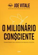O MILIONÁRIO CONSCIENTE - TRANSFORME SEUS DESEJOS EM RIQUEZA PESSOAL