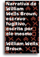 NARRATIVA DE WILLIAM WELLS BROWN, ESCRAVO FUGITIVO - ESCRITA POR ELE MESMO