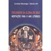 ESPLENDOR DA GLÓRIA DE DEUS - MEDITAÇÕES PARA O ANO LITÚRGICO