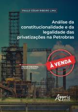 ANÁLISE DA CONSTITUCIONALIDADE E DA LEGALIDADE DAS PRIVATIZAÇÕES NA PETROBRAS