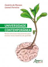 UNIVERSIDADE CONTEMPORÂNEA: NOVAS ESTRUTURAS EDUCACIONAIS PARA ENSINAR NOVAS MANEIRAS DE APRENDER