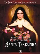 IDEIAS FUNDAMENTAIS DA ESPIRITUALIDADE DE SANTA TERESINHA