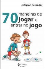 70 MANEIRAS DE JOGAR E ENTRAR NO JOGO