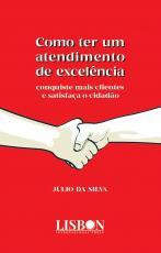COMO TER UM ATENDIMENTO DE EXCELÊNCIA - CONQUISTE MAIS CLIENTES E SATISFAÇA O CIDADÃO