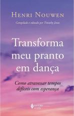 TRANSFORMA MEU PRANTO EM DANÇA - COMO ATRAVESSAR TEMPOS DIFÍCEIS COM ESPERANÇA