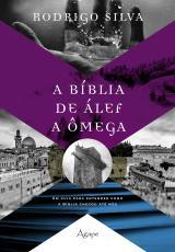A BÍBLIA DE ÁLEF A ÔMEGA - UM GUIA PARA ENTENDER COMO A BÍBLIA CHEGOU ATÉ NÓS