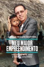 MEU MAIOR EMPREENDIMENTO - UMA MISSÃO DE FÉ, AMOR E TRABALHO COMUNITÁRIO