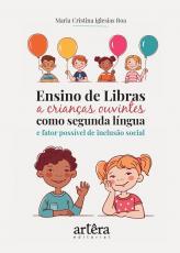 ENSINO DE LIBRAS A CRIANÇAS OUVINTES COMO SEGUNDA LÍNGUA E FATOR POSSÍVEL DE INCLUSÃO SOCIAL