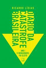 DIÁRIO DA CATÁSTROFE BRASILEIRA - ANO I - O INIMAGINÁVEL FOI ELEITO